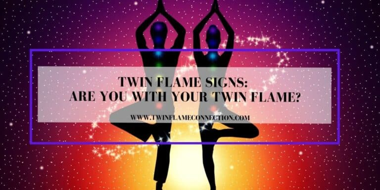 Twin Flame Signs: Are You With Your Twin Flame?
