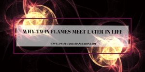 Why Twin Flames Meet Later in Life