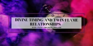 Divine Timing and Twin Flame Relationships