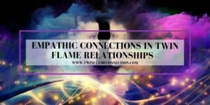 Empathic Connections in Twin Flame Relationships