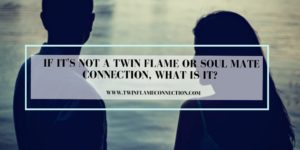 If it's Not a Twin Flame or Soul Mate Connection
