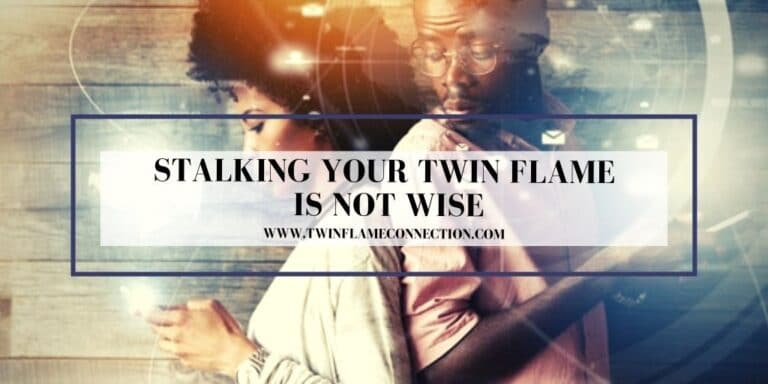 Stalking Your Twin Flame is not wise